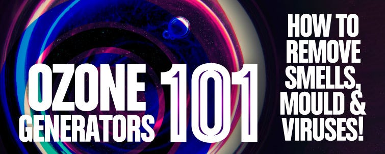 Ozone Generators 101 – How to Remove Smells, Mould & Viruses!