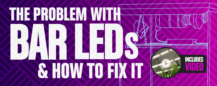 The Problem with Bar LED Grow Lights – 4 Ways to Fix It