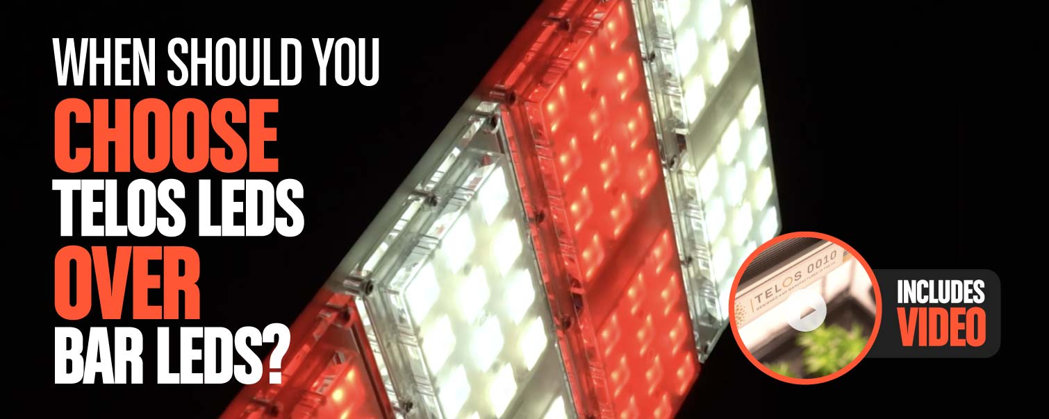 LED Grow Lights: When To Choose Telos LEDs Over Bar LEDs