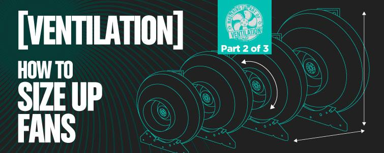 [The Art of Ventilation] How to Size Up Fans (Part 2 of 3)