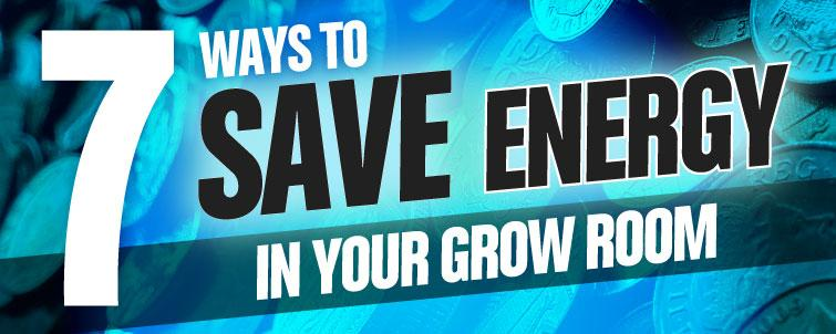 7 Ways to Save Energy in your Grow Room