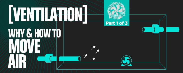 [The Art of Ventilation] Why & How to Move Air (Part 1 of 3)