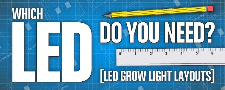 Which LEDs Do You Need? [LED Grow Light Layouts]