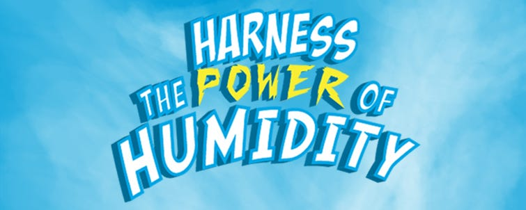 Harnessing the Power of Humidity